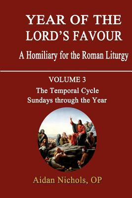Year of the Lord's Favour: Temporal Cycle: Sundays Through the Year v. 3: A Homily for the Roman Liturgy
