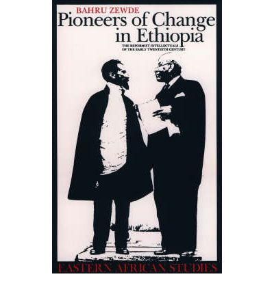 Pioneers of Change in Ethiopia: The Reformist Intellectuals of the Early Twentieth Century