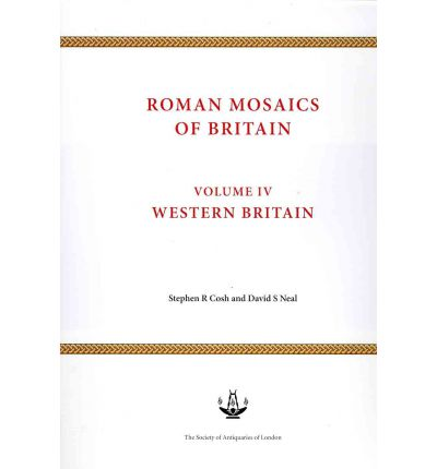Roman Mosaics of Britain: West Britain, Incorporating Wales v. 4: West Britain, Incorporating Wales