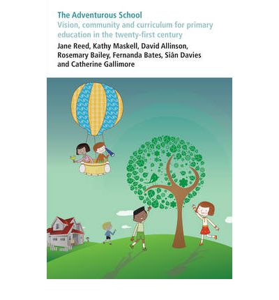 The Adventurous School: Vision, Community and Curriculum for Primary Education in the Twenty-first Century