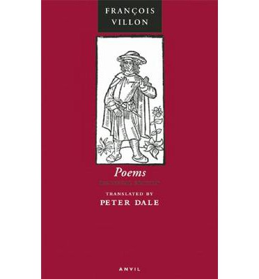 Poems of Francois Villon: The Legacy, The Testament and Other Poems