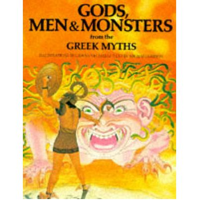 Gods, Men and Monsters from the Greek Myths