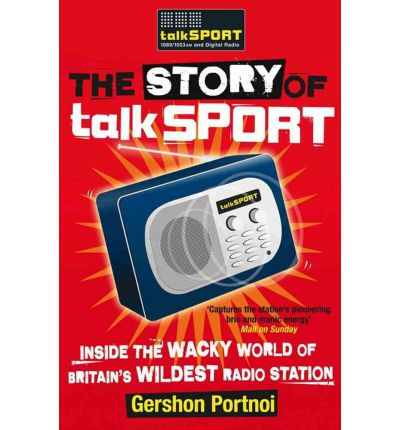The Story of TalkSPORT: Inside the Wacky World of Britain's Wildest Radio Station