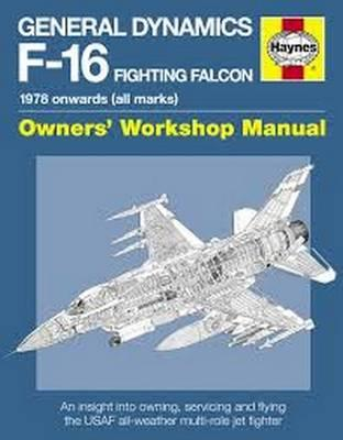 General Dynamics F-16 Fighting Falcon Manual: 1978 Onwards (All Marks)