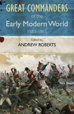 The Great Commanders of the Early Modern World 1567-1865