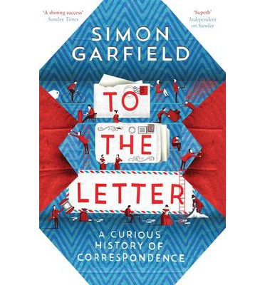 To the Letter: A Curious History of Correspondence