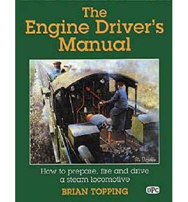 The Engine Driver's Manual: How to Prepare, Fire and Drive a Steam Locomotive