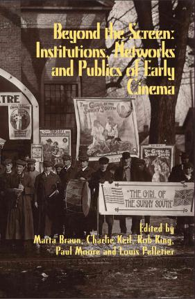 Beyond the Screen: Institutions, Networks, and Publics of Early Cinema