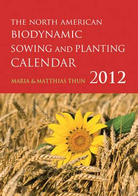 The North American Biodynamic Sowing and Planting Calendar 2012 2012
