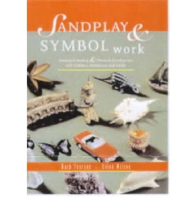 Sandplay and Symbol Work: Emotional Healing and Personal Development with Children, Adolescents and Adults