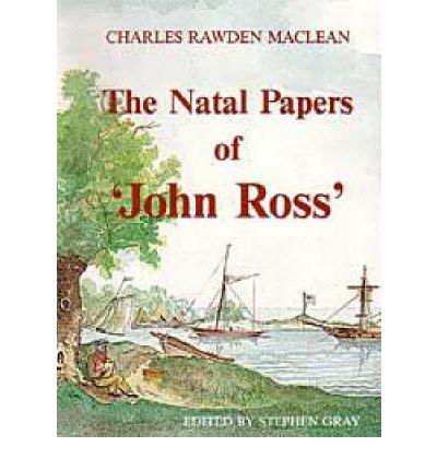 "The Natal Papers of ''John Ross'"": Loss of the Brig Mary at Natal with Early Recollections of That Settlement and Among the Caffres"