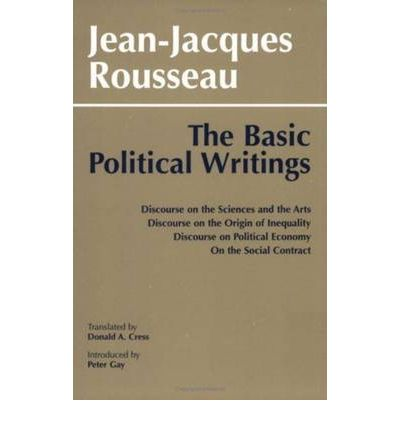 "Basic Political Writings: ""Discourse on the Sciences and the Arts"", ""Discourse on the Origins of Inequality"", ""Discourse on Political Economy"", ""On the Social Contract"""