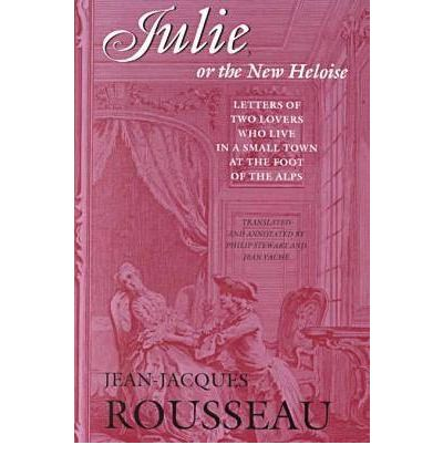 Collected Writings of Rousseau: Julie, or the New Heloise: Letters of Two Lovers Who Live in a Small Town at the Foot of the Alps v. 6