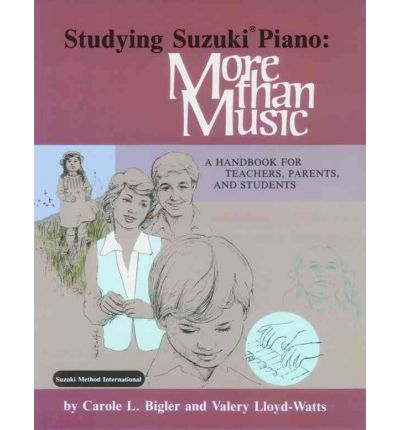 Studying Suzuki Piano: More Than Music - A Handbook for Teachers, Parents and Students