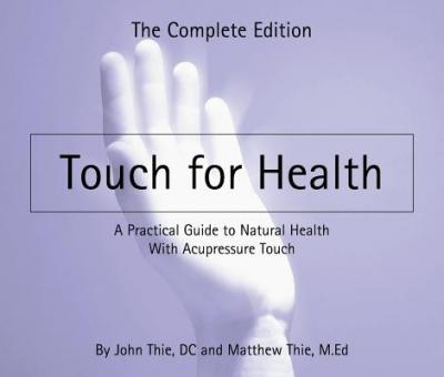Touch for Health: The Complete Edition - A Practical Guide to Natural Health with Acupressure Touch and Massage