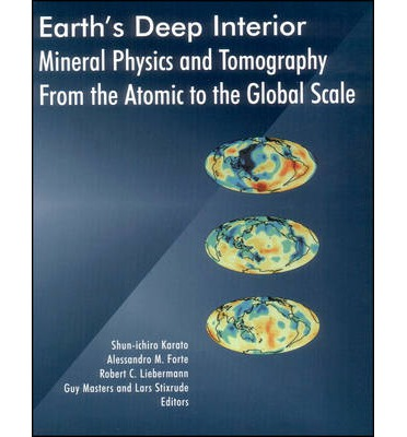 Earth's Deep Interior: Mineral Physics and Tomography from the Atom to the Global Scale