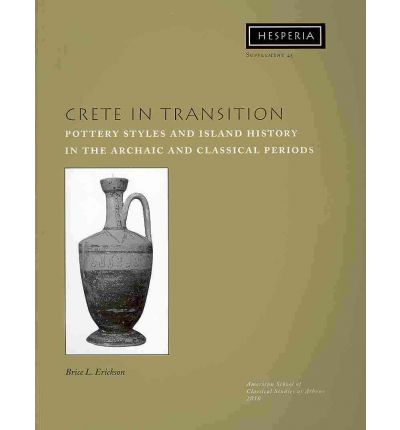 Crete in Transition: Pottery Styles and Island History in the Archaic and Classical Periods
