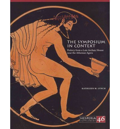 The Symposium in Context: Pottery from a Late Archaic House Near the Athenian Agora