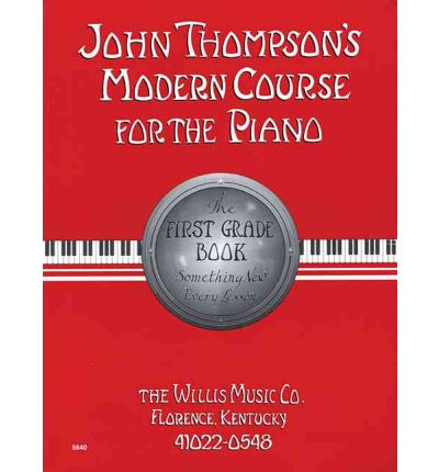 John Thompson's Modern Course for the Piano: The First Grade Book: Something New Every Lesson