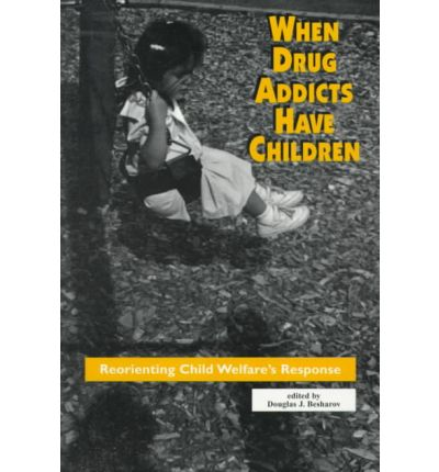 When Drug Addicts Have Children: Reorienting Society's Response