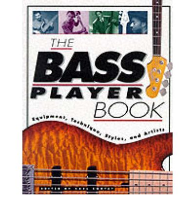 The Bass Player Book: Equipment, Technique, Styles and Artists