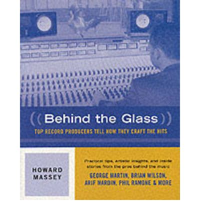 Behind the Glass: Top Record Producers Tell How They Craft the Hits