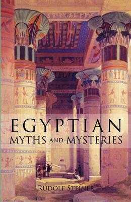 Egyptian Myths and Mysteries: Lectures by Rudolf Steiner