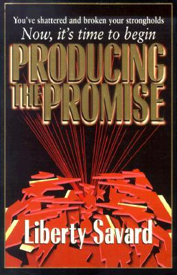 Producing the Promise: You've Shattered and Broken Your Strongholds, Now it's Time to Begin