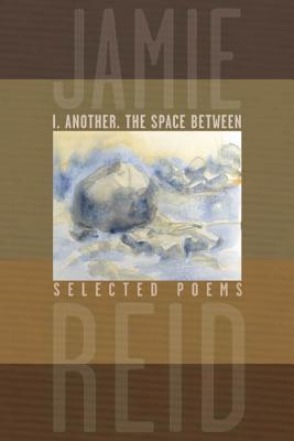 I, Another, the Space Between: Selected Poems