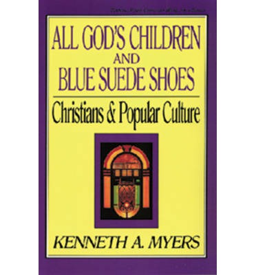 All God's Children and Blue Suede Shoes: Christians and Popular Culture