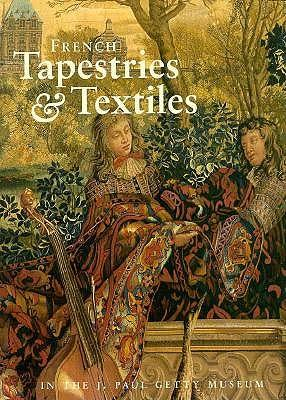 French Tapestries and Textiles in the J.Paul Getty Museum