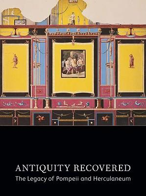Antiquity Recovered: The Legacy of Pompeii and Herculaneum