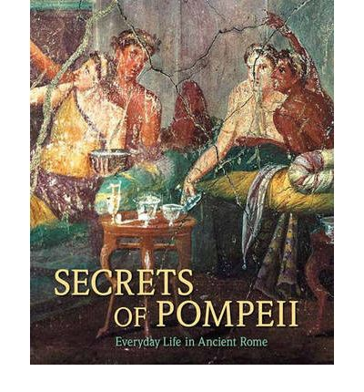 Secrets of Pompeii: Everyday Life in Ancient Rome