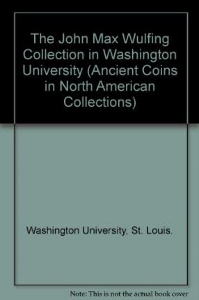 The John Max Wulfing Collection in Washington University