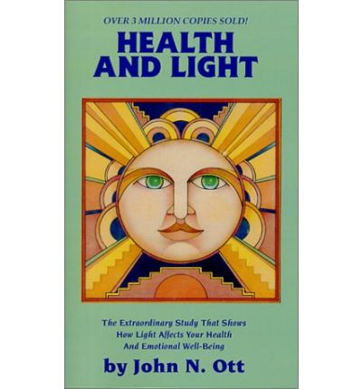 Health and Light: The Extraordinary Study That Shows How Light Affects Your Health and Emotional Well-being