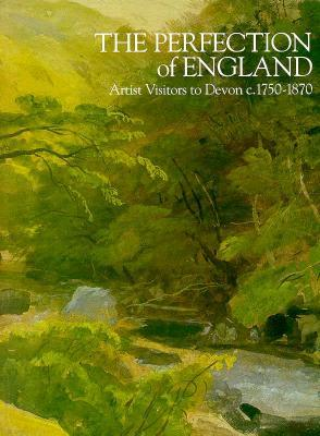 The Perfection of England: Artist Vistors to Devon c.1750-1870
