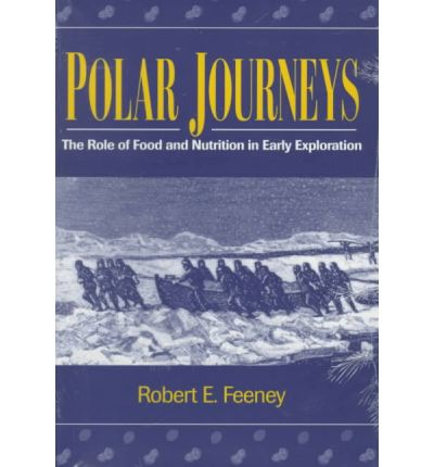 Polar Journeys Polar Journeys Polar Journeys: The Role of Food and Nutrition in Early Exploration the Role of Food and Nutrition in Early Exploration the Role of Food and Nutrition in Early Exploration