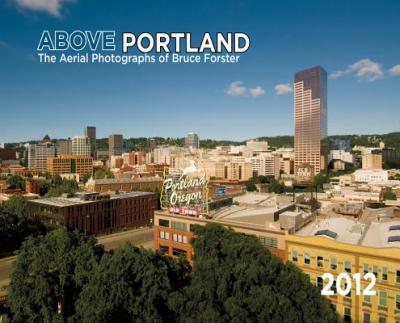 Above Portland : The Aerial Photographs of Bruce Forster