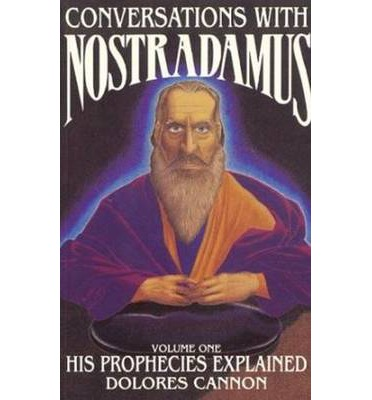 Conversations with Nostradamus: His Prophecies Explained Volume I