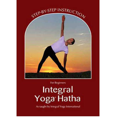 Integral Yoga Hatha for Beginners: Step-By-Step Instruction