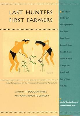 Last Hunters-First Farmers: New Perspectives on the Prehistoric Transition to Agriculture