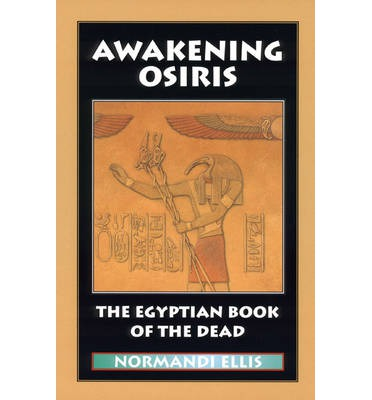 Awakening Osiris: The Egyptian Book of the Dead