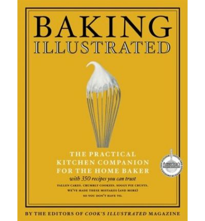 Baking Illustrated: The Ultimate Resource for the Modern Baker With More Than 350 Recipes