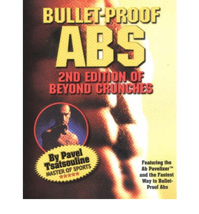 Bullet-Proof Abs: Second Edition of 'Beyond Crunches'