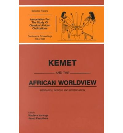 Kemet and the African Worldview: Research, Rescue, and Restoration: Selected Papers of the Proceedings of the First and Second Conferences of the Association for the Study of Classical African Civilizations, 24-26 February 1984 (6224 Afe), Los Angeles, and 1-3 March 1985 (6225 Afe), Chic
