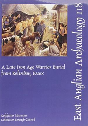 A Late Iron Age Warrior Burial from Kelvedon, Essex