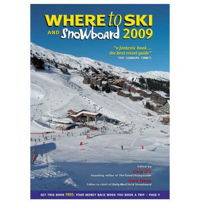 Where to Ski and Snowboard 2009: The 1,000 Best Winter Sports Resorts in the World