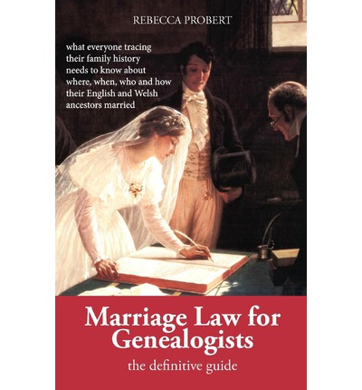 Marriage Law for Genealogists: the Definitive Guide: ..What Everyone Tracing Their Family History Needs to Know About Where, When, Who and How Their English and Welsh Ancestors Married
