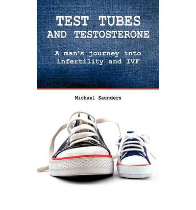 Test Tubes and Testosterone: A Man's Journey into Infertility and IVF