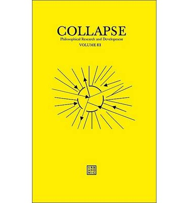 Collapse: Philosophical Research and Development: Unknown Deleuze / Speculative Realism Volume III